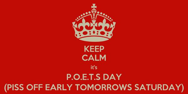 keep-calm-it-s-p-o-e-t-s-day-piss-off-early-tomorrows-saturday-1.png